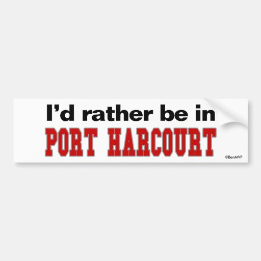 I'd Rather Be In Port Harcourt Bumper Stickers
