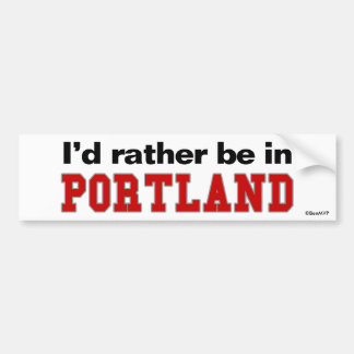 I'd Rather Be In Portland Bumper Sticker