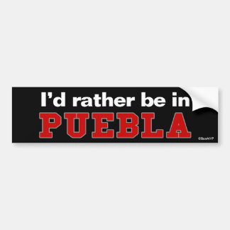 I'd Rather Be In Puebla Bumper Sticker