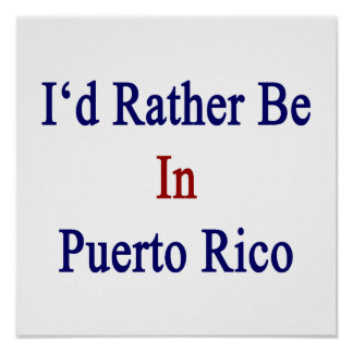 I'd Rather Be In Puerto Rico Print