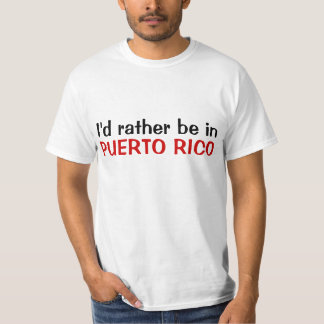 I'd rather be in Puerto Rico Shirts