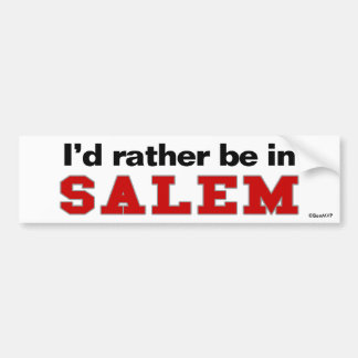 I'd Rather Be In Salem Bumper Sticker