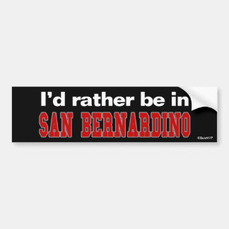 I'd Rather Be In San Bernardino Bumper Sticker
