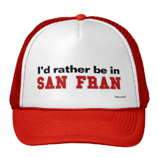 I'd Rather Be In San Fran Trucker Hat