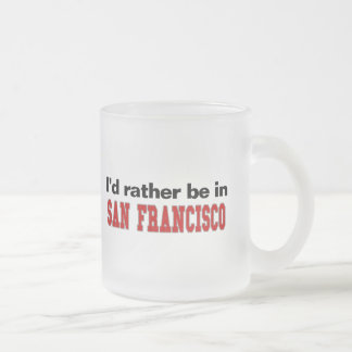 I'd Rather Be In San Francisco Frosted Glass Mug