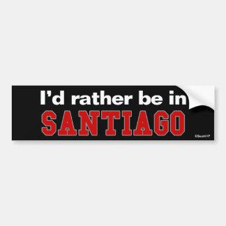 I'd Rather Be In Santiago Bumper Sticker
