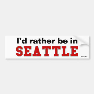 I'd Rather Be In Seattle Bumper Sticker