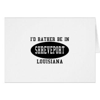 I'd Rather Be in Shreveport Greeting Card