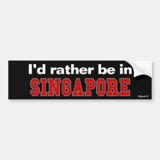 I'd Rather Be In Singapore Bumper Sticker