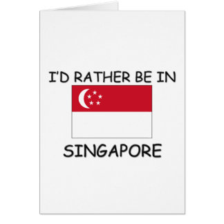 I'd rather be in Singapore Card