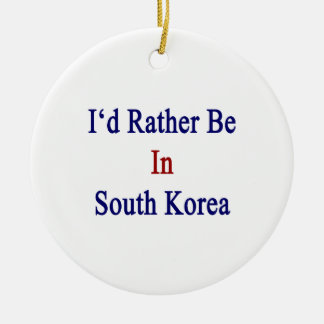 I'd Rather Be In South Korea Christmas Ornament