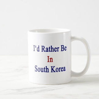 I'd Rather Be In South Korea Coffee Mug