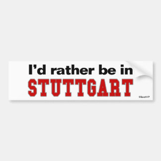 I'd Rather Be In Stuttgart Bumper Sticker