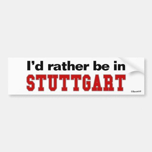I'd Rather Be In Stuttgart Bumper Stickers