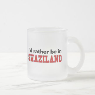 I'd Rather Be In Swaziland Frosted Glass Coffee Mug