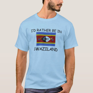 I'd rather be in Swaziland T-Shirt