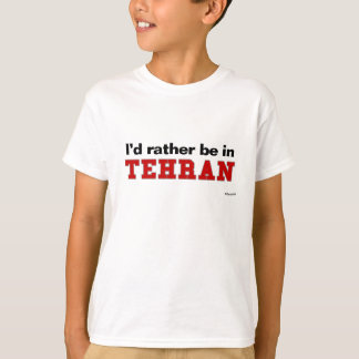 I'd Rather Be In Tehran T-Shirt