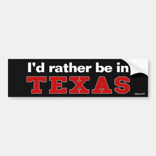 I'd Rather Be In Texas Bumper Stickers