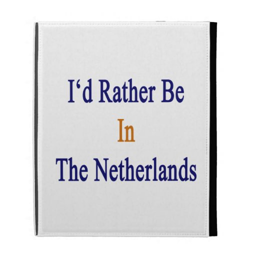 I'd Rather Be In The Netherlands iPad Folio Cover
