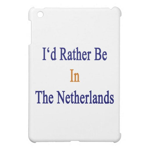 I'd Rather Be In The Netherlands Case For The iPad Mini