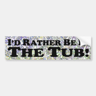 I'd Rather Be In The Tub - Bumper Sticker