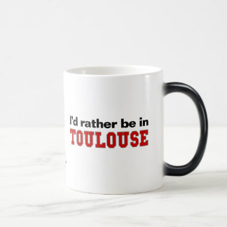 I'd Rather Be In Toulouse Magic Mug