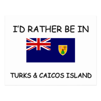 I'd rather be in Turks & Caicos Island Postcard