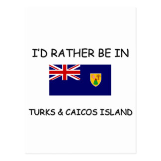 I'd rather be in Turks & Caicos Island Post Cards