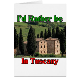 I'd rather be in Tuscany Card