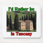 I'd rather be in Tuscany Mousepad