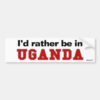 I'd Rather Be In Uganda Bumper Sticker