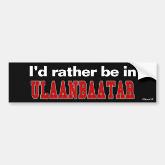 I'd Rather Be In Ulaanbaatar Bumper Sticker