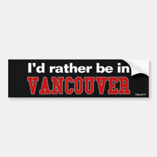 I'd Rather Be In Vancouver Bumper Sticker