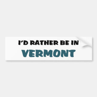 I'd rather be in Vermont Bumper Sticker