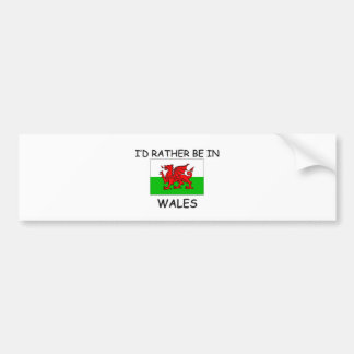 I'd rather be in Wales Bumper Sticker
