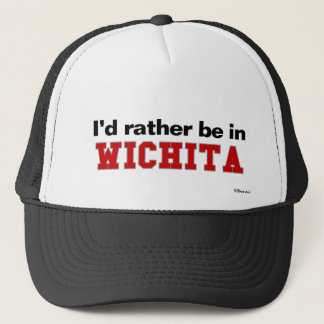 I'd Rather Be In Wichita Trucker Hat