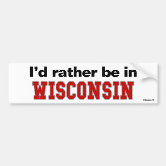 I'd Rather Be In Wisconsin Bumper Sticker