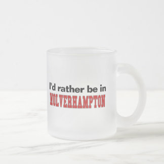 I'd Rather Be In Wolverhampton Frosted Glass Coffee Mug
