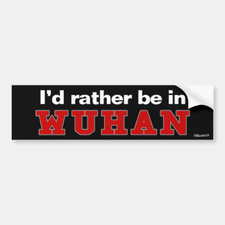 I'd Rather Be In Wuhan Bumper Sticker