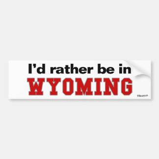 I'd Rather Be In Wyoming Bumper Sticker