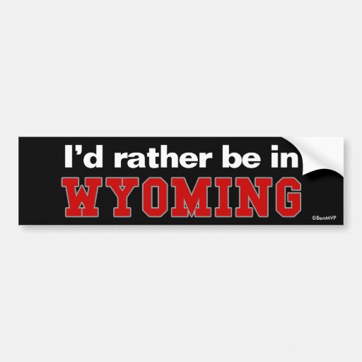 I'd Rather Be In Wyoming Bumper Stickers