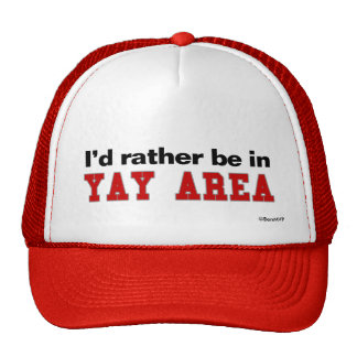 I'd Rather Be In Yay Area Cap