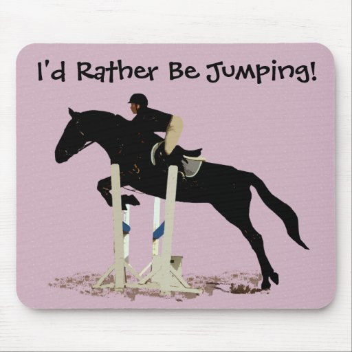 I'd Rather Be Jumping! Horse Mousepad
