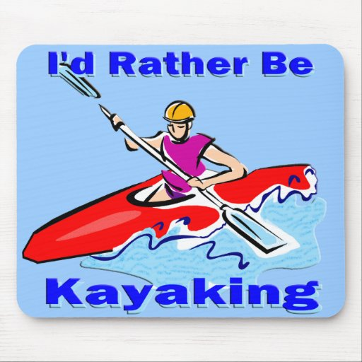 I'd Rather Be Kayaking 1 Mouse Pad