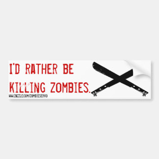 i'd rather be killing zombie bumper sticker