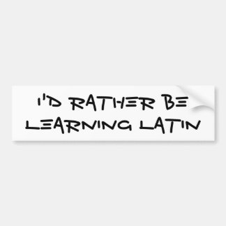 I'd Rather Be Learning Latin Bumper Sticker