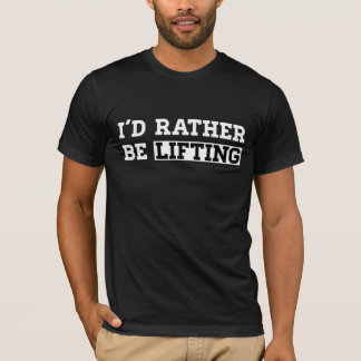 I'd rather be lifting fitness quotes funny tshirt