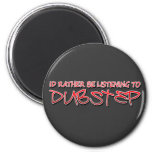 Id rather be listening to Dubstep Fridge Magnet