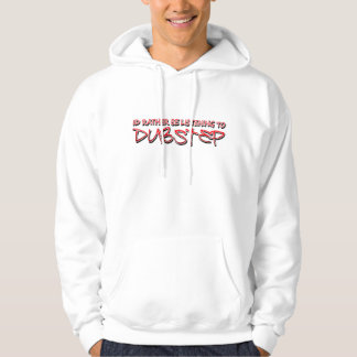 Id rather be listening to Dubstep Hoodie