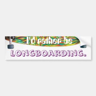 I'd rather be, longboarding bumper sticker